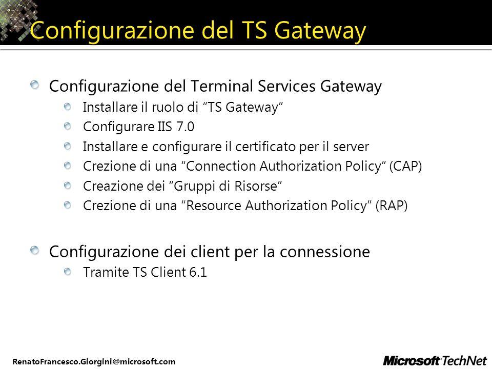 RenatoFrancesco.Giorgini@microsoft.com Configurazione del TS Gateway Configurazione del Terminal Services Gateway Installare il ruolo di TS Gateway Co