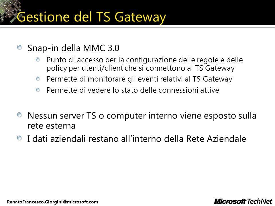 RenatoFrancesco.Giorgini@microsoft.com Gestione del TS Gateway Snap-in della MMC 3.0 Punto di accesso per la configurazione delle regole e delle polic