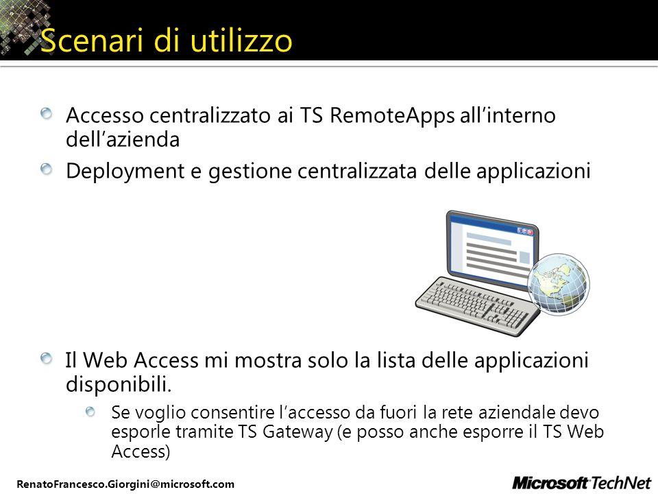 RenatoFrancesco.Giorgini@microsoft.com Scenari di utilizzo Accesso centralizzato ai TS RemoteApps allinterno dellazienda Deployment e gestione central