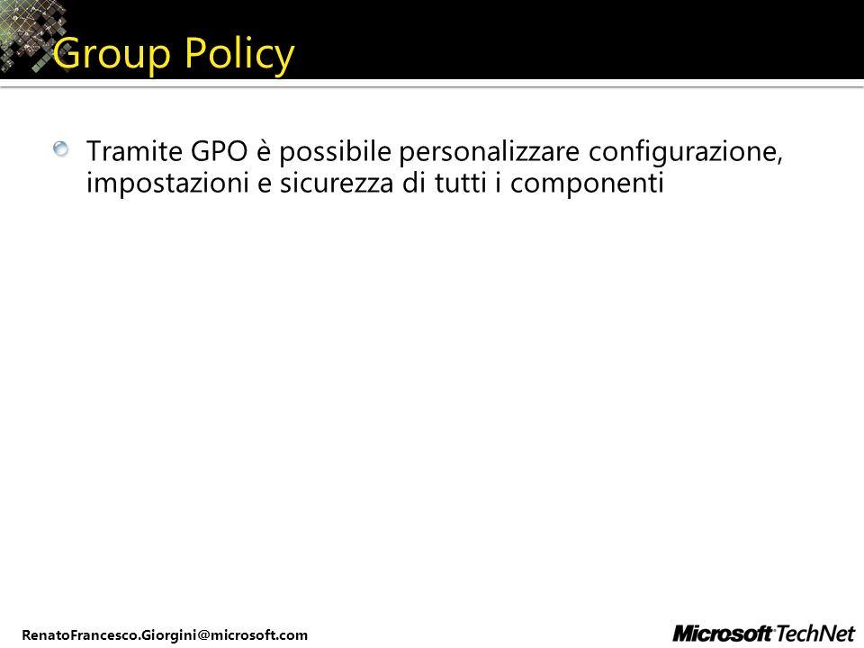 RenatoFrancesco.Giorgini@microsoft.com Group Policy Tramite GPO è possibile personalizzare configurazione, impostazioni e sicurezza di tutti i compone