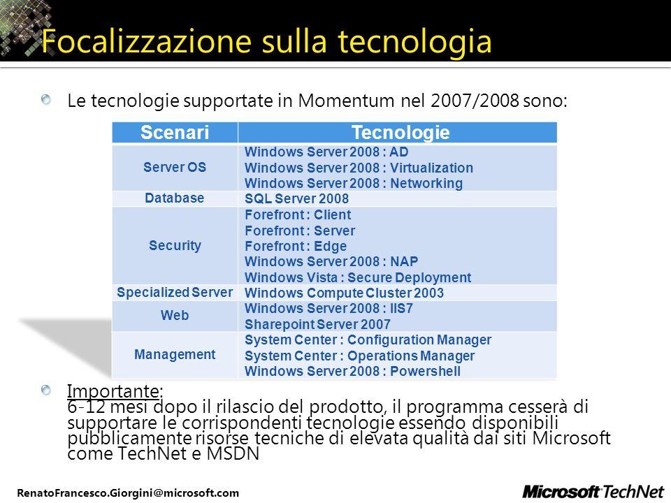 RenatoFrancesco.Giorgini@microsoft.com Focalizzazione sulla tecnologia Le tecnologie supportate in Momentum nel 2007/2008 sono: Importante: 6-12 mesi