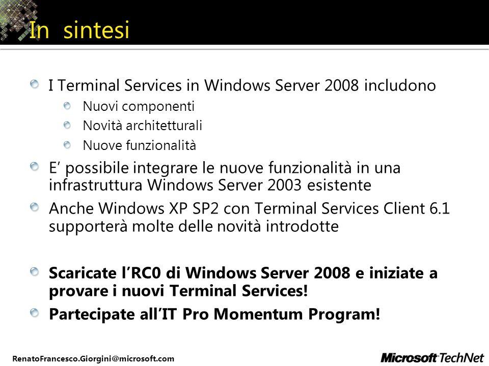 RenatoFrancesco.Giorgini@microsoft.com In sintesi I Terminal Services in Windows Server 2008 includono Nuovi componenti Novità architetturali Nuove fu