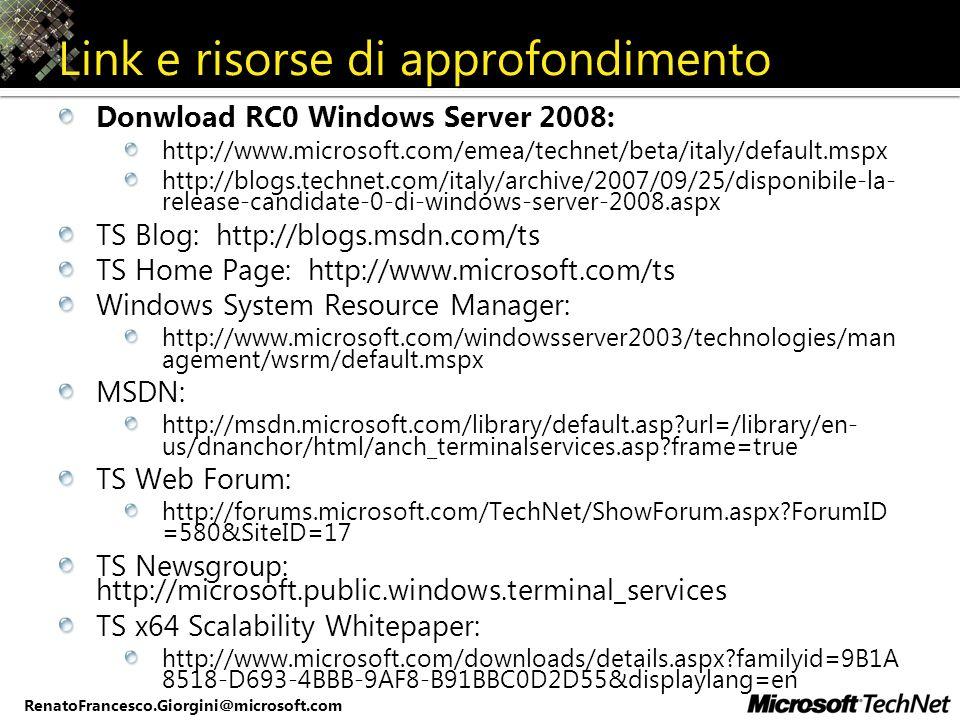 RenatoFrancesco.Giorgini@microsoft.com Link e risorse di approfondimento Donwload RC0 Windows Server 2008: http://www.microsoft.com/emea/technet/beta/