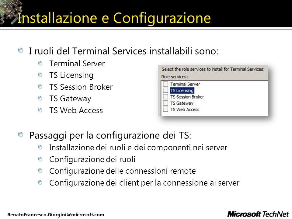 RenatoFrancesco.Giorgini@microsoft.com Installazione e Configurazione I ruoli del Terminal Services installabili sono: Terminal Server TS Licensing TS