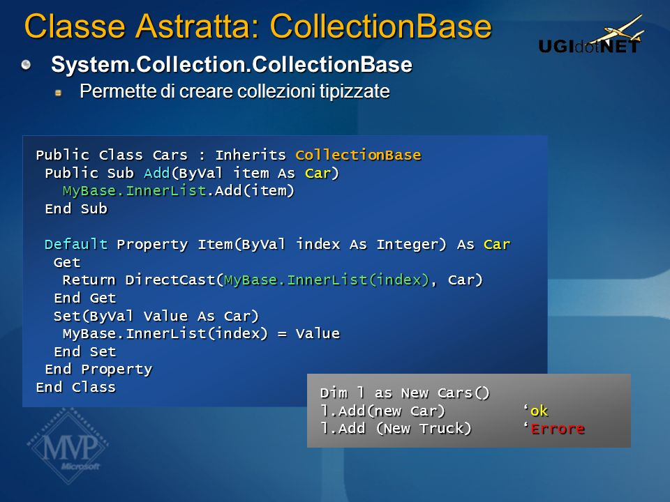 Classe Astratta: CollectionBase System.Collection.CollectionBase Permette di creare collezioni tipizzate Public Class Cars : Inherits CollectionBase P