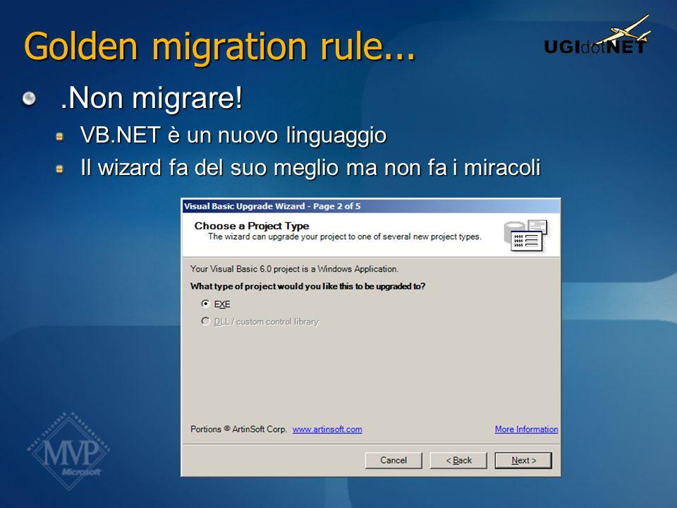 Golden migration rule....Non migrare!.Non migrare! VB.NET è un nuovo linguaggio Il wizard fa del suo meglio ma non fa i miracoli