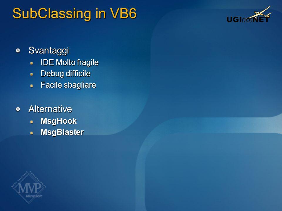 Svantaggi IDE Molto fragile Debug difficile Facile sbagliare AlternativeMsgHookMsgBlaster SubClassing in VB6