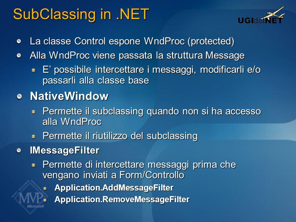 La classe Control espone WndProc (protected) Alla WndProc viene passata la struttura Message E possibile intercettare i messaggi, modificarli e/o pass