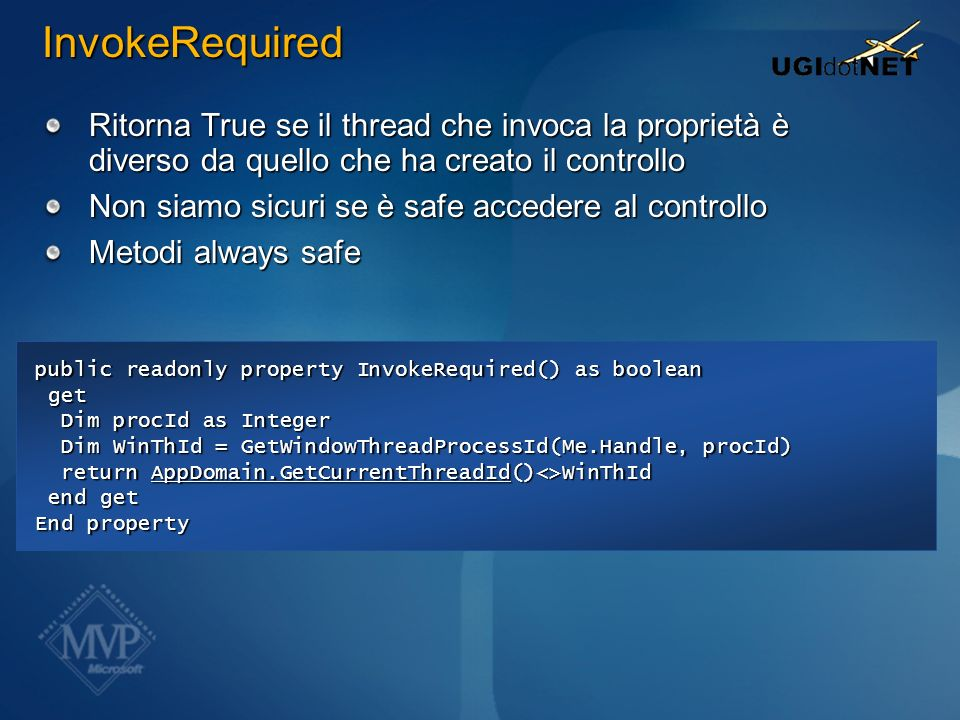 InvokeRequired public readonly property InvokeRequired() as boolean get get Dim procId as Integer Dim WinThId = GetWindowThreadProcessId(Me.Handle, pr