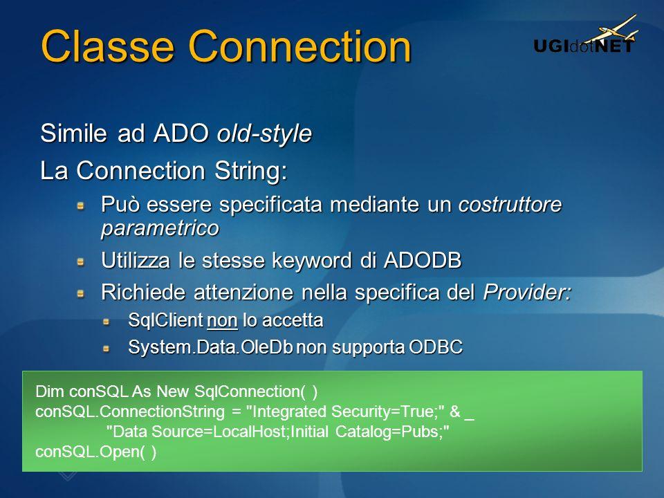 Classe Connection Simile ad ADO old-style La Connection String: Può essere specificata mediante un costruttore parametrico Utilizza le stesse keyword