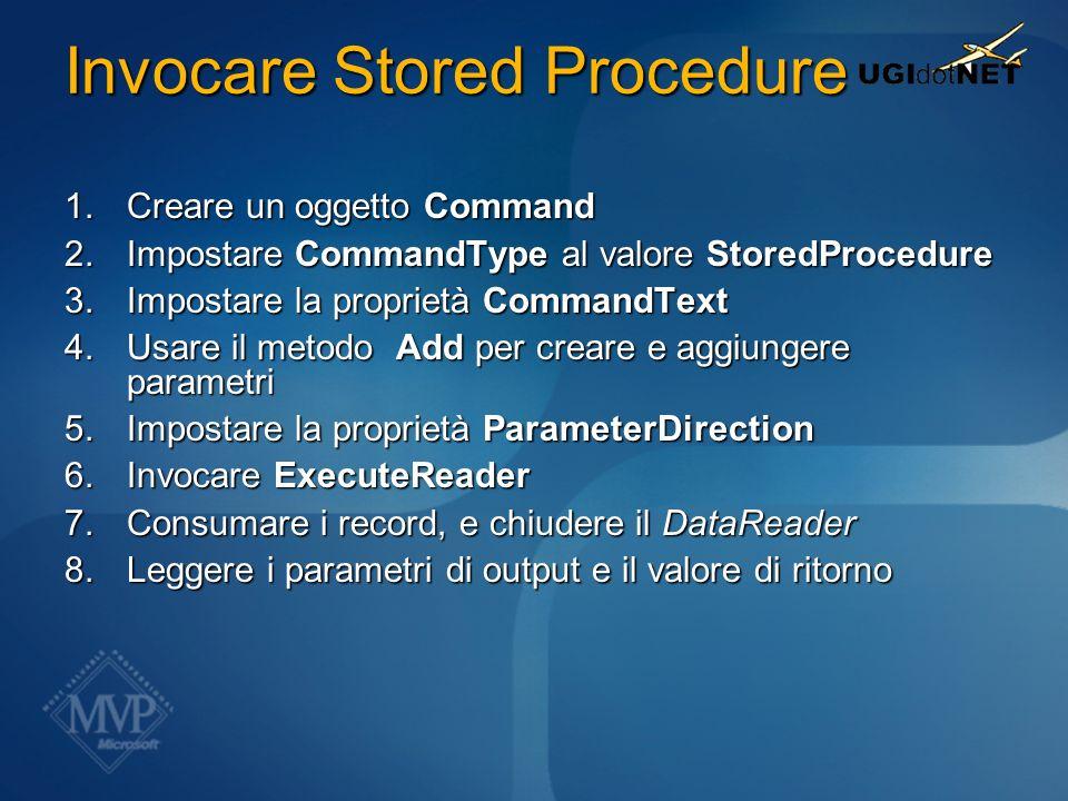 Invocare Stored Procedure 1.Creare un oggetto Command 2.Impostare CommandType al valore StoredProcedure 3.Impostare la proprietà CommandText 4.Usare i