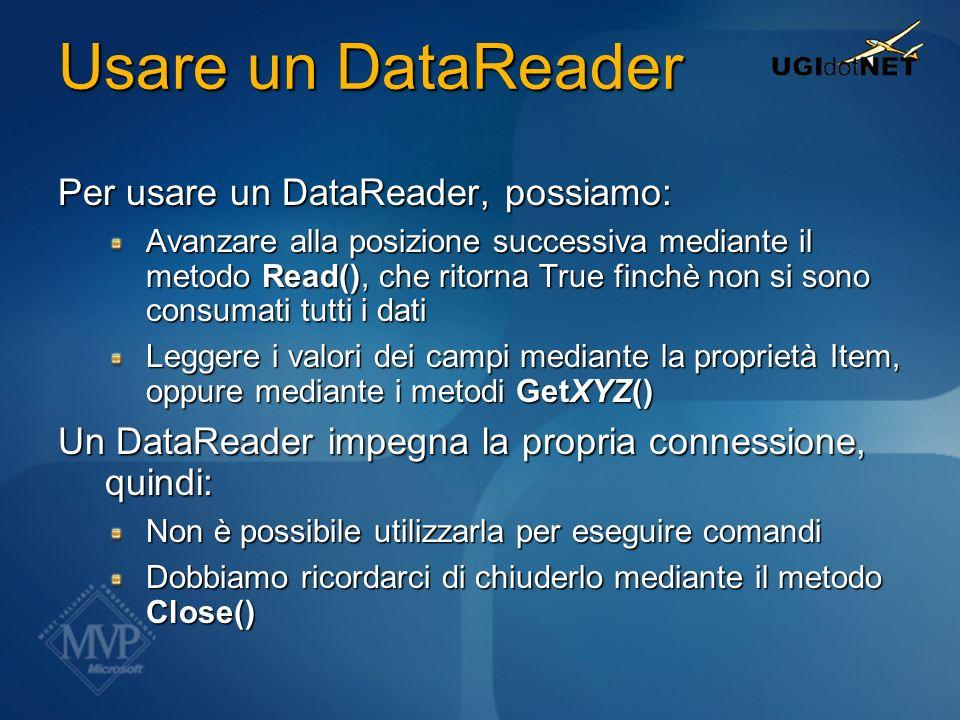 Usare un DataReader Per usare un DataReader, possiamo: Avanzare alla posizione successiva mediante il metodo Read(), che ritorna True finchè non si so