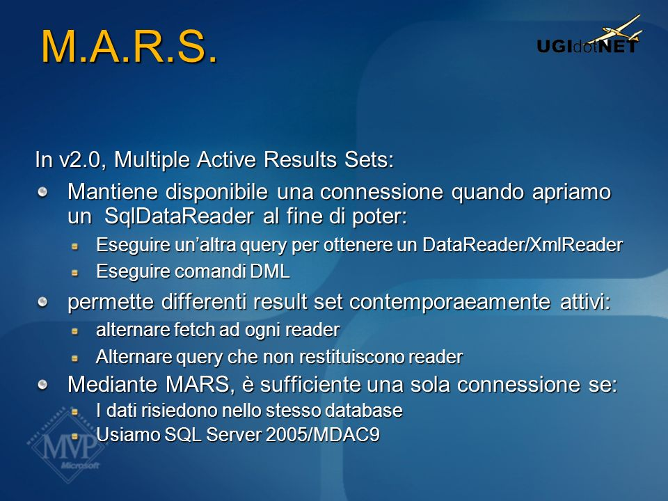 M.A.R.S. In v2.0, Multiple Active Results Sets: Mantiene disponibile una connessione quando apriamo un SqlDataReader al fine di poter: Eseguire unaltr