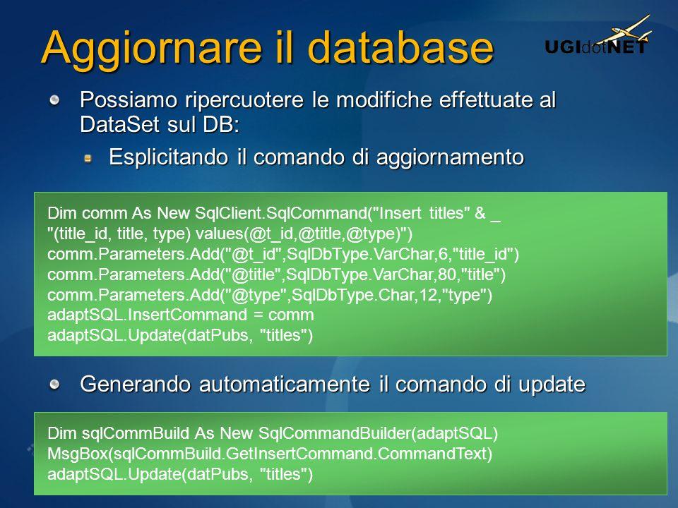 Aggiornare il database Possiamo ripercuotere le modifiche effettuate al DataSet sul DB: Esplicitando il comando di aggiornamento Generando automaticam