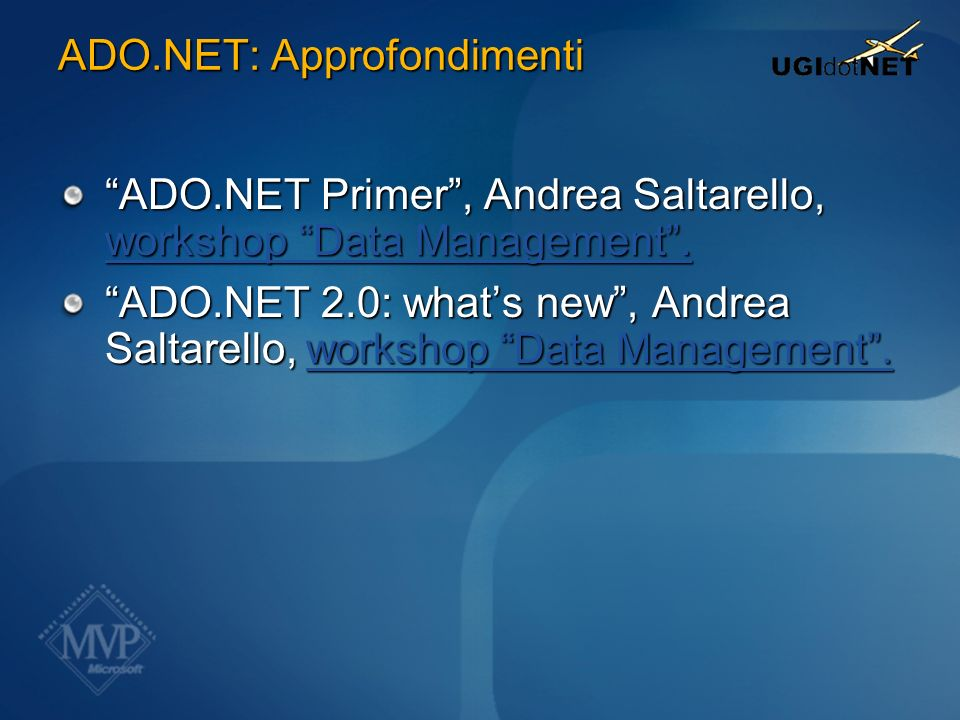 ADO.NET: Approfondimenti ADO.NET Primer, Andrea Saltarello, workshop Data Management. workshop Data Management. workshop Data Management. ADO.NET 2.0: