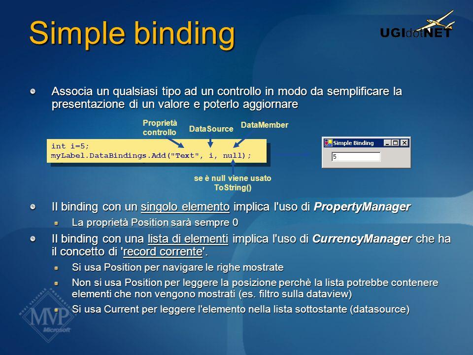 Simple binding Associa un qualsiasi tipo ad un controllo in modo da semplificare la presentazione di un valore e poterlo aggiornare Il binding con un