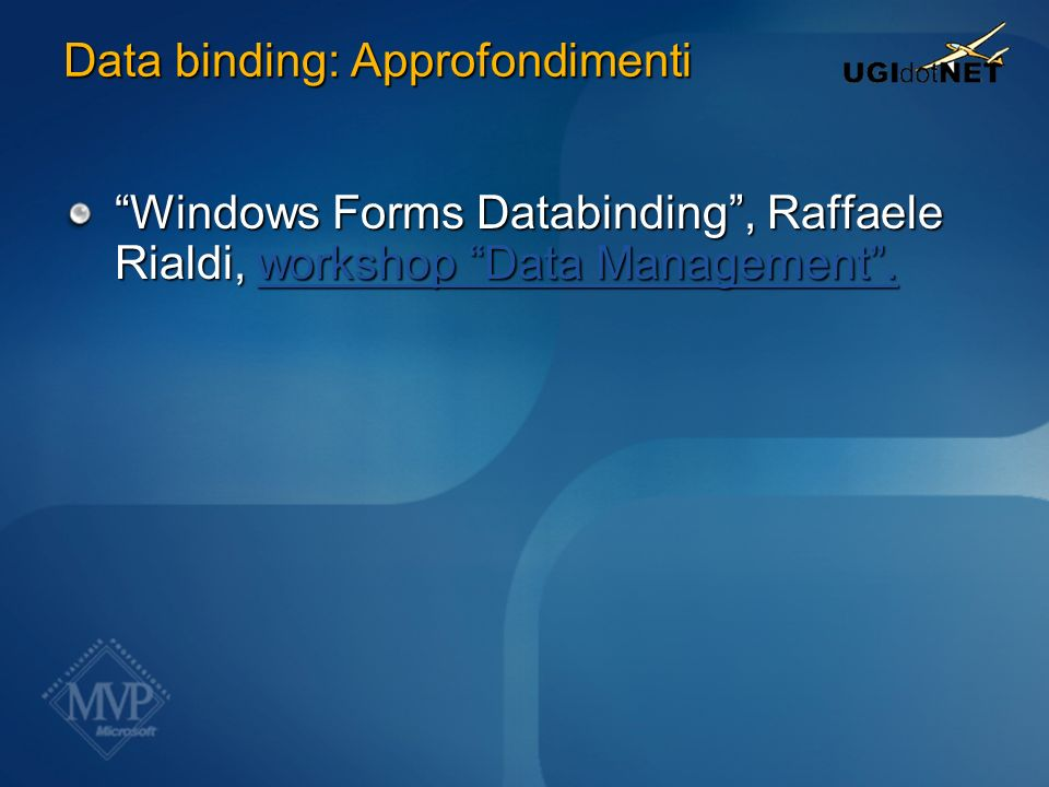 Data binding: Approfondimenti Windows Forms Databinding, Raffaele Rialdi, workshop Data Management. workshop Data Management.workshop Data Management.