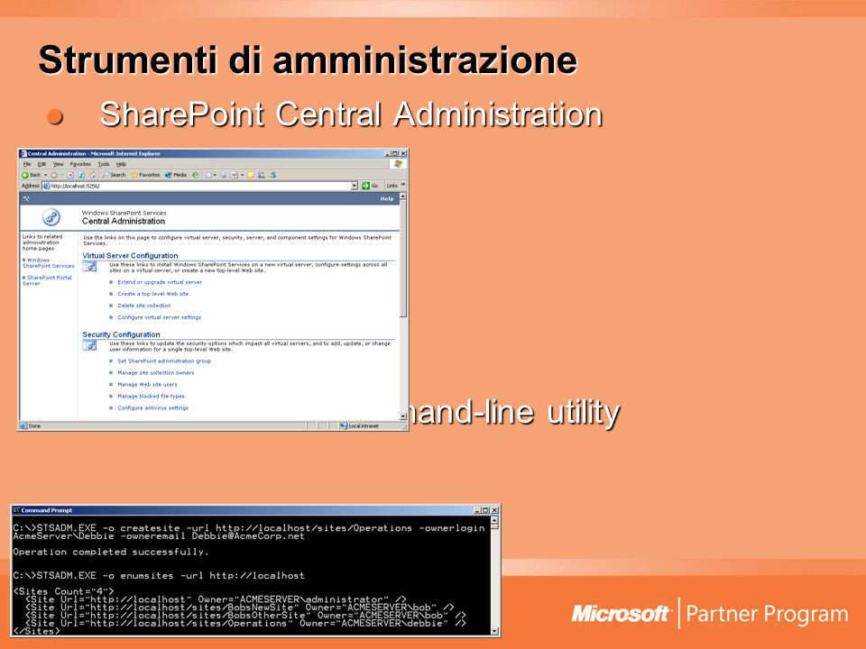 Strumenti di amministrazione SharePoint Central Administration SharePoint Central Administration STSADM.EXE command-line utility STSADM.EXE command-line utility