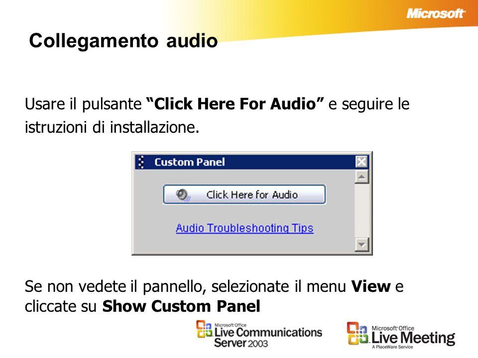 Collegamento audio Usare il pulsante Click Here For Audio e seguire le istruzioni di installazione. Se non vedete il pannello, selezionate il menu Vie