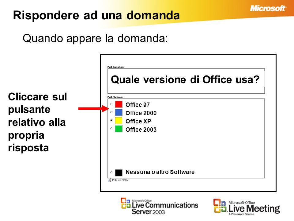 Rispondere ad una domanda Quando appare la domanda: Cliccare sul pulsante relativo alla propria risposta Quale versione di Office usa? Office 97 Offic