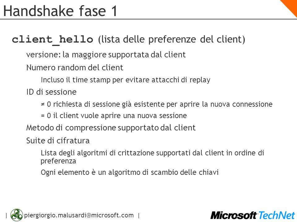 | piergiorgio.malusardi@microsoft.com | Handshake fase 1 client_hello (lista delle preferenze del client) versione: la maggiore supportata dal client