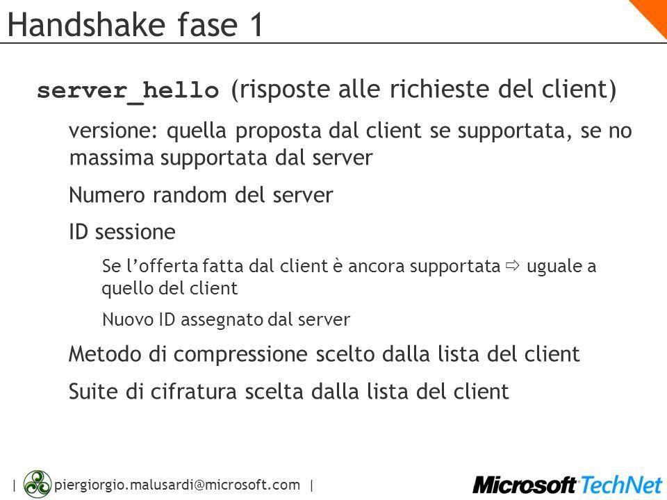 | piergiorgio.malusardi@microsoft.com | Handshake fase 1 server_hello (risposte alle richieste del client) versione: quella proposta dal client se sup