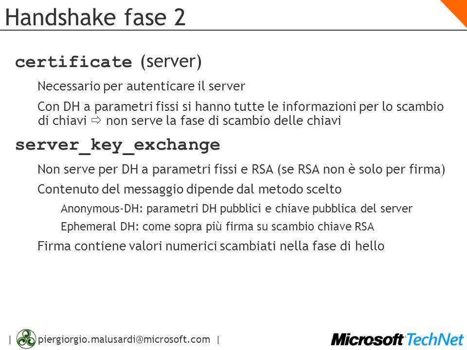 | piergiorgio.malusardi@microsoft.com | Handshake fase 2 certificate (server) Necessario per autenticare il server Con DH a parametri fissi si hanno t