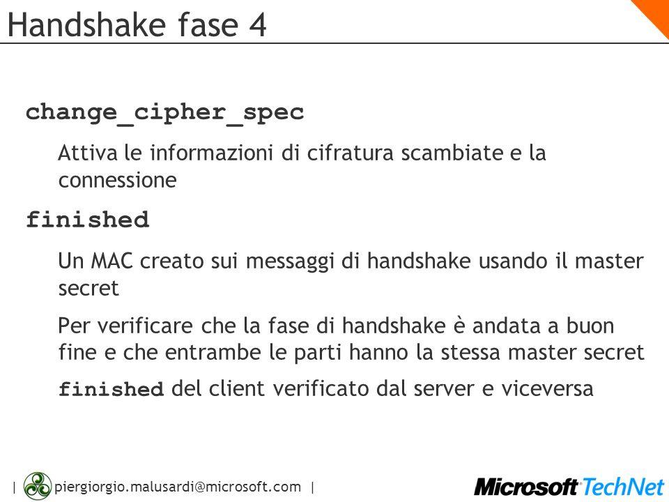 | piergiorgio.malusardi@microsoft.com | Handshake fase 4 change_cipher_spec Attiva le informazioni di cifratura scambiate e la connessione finished Un