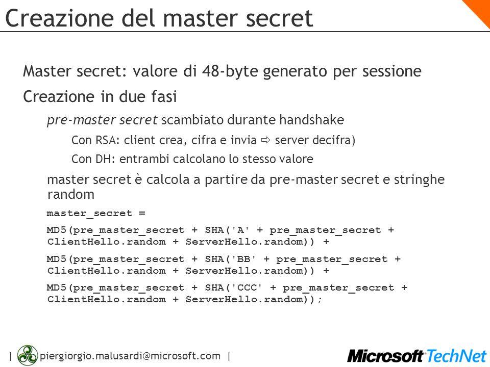 | piergiorgio.malusardi@microsoft.com | Creazione del master secret Master secret: valore di 48-byte generato per sessione Creazione in due fasi pre-m
