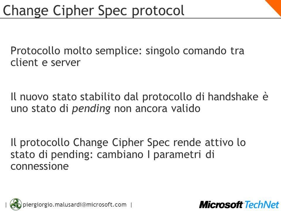 | piergiorgio.malusardi@microsoft.com | Change Cipher Spec protocol Protocollo molto semplice: singolo comando tra client e server Il nuovo stato stab