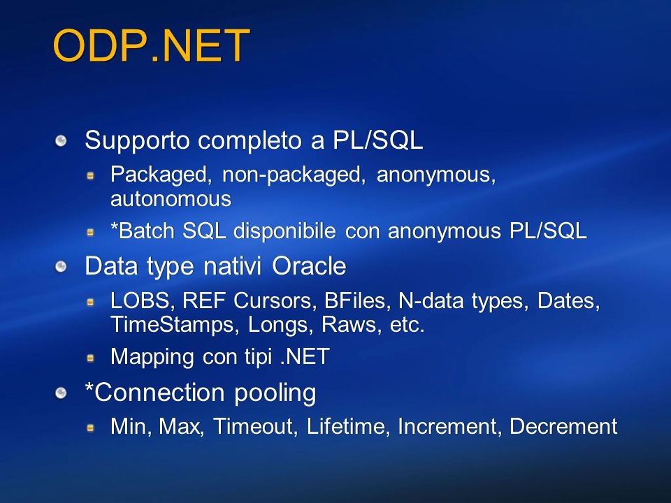 ODP.NET Supporto completo a PL/SQL Packaged, non-packaged, anonymous, autonomous *Batch SQL disponibile con anonymous PL/SQL Data type nativi Oracle L
