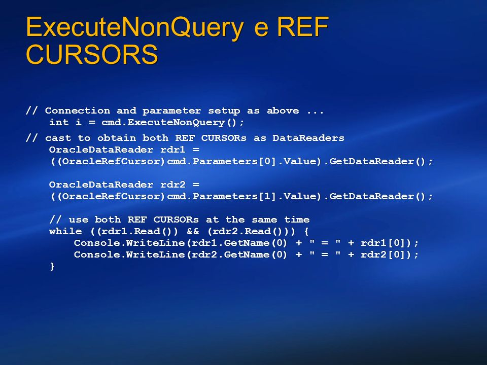 ExecuteNonQuery e REF CURSORS // Connection and parameter setup as above... int i = cmd.ExecuteNonQuery(); // cast to obtain both REF CURSORs as DataR