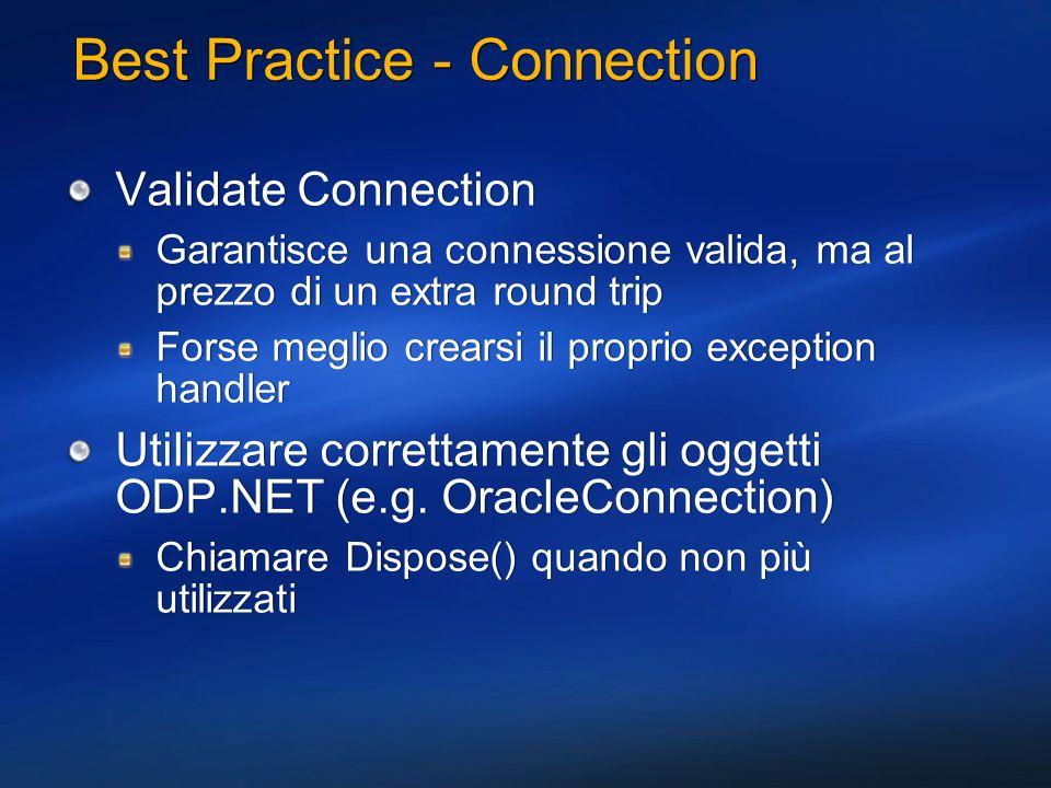 Best Practice - Connection Validate Connection Garantisce una connessione valida, ma al prezzo di un extra round trip Forse meglio crearsi il proprio