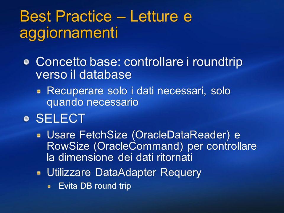 Best Practice – Letture e aggiornamenti Concetto base: controllare i roundtrip verso il database Recuperare solo i dati necessari, solo quando necessa