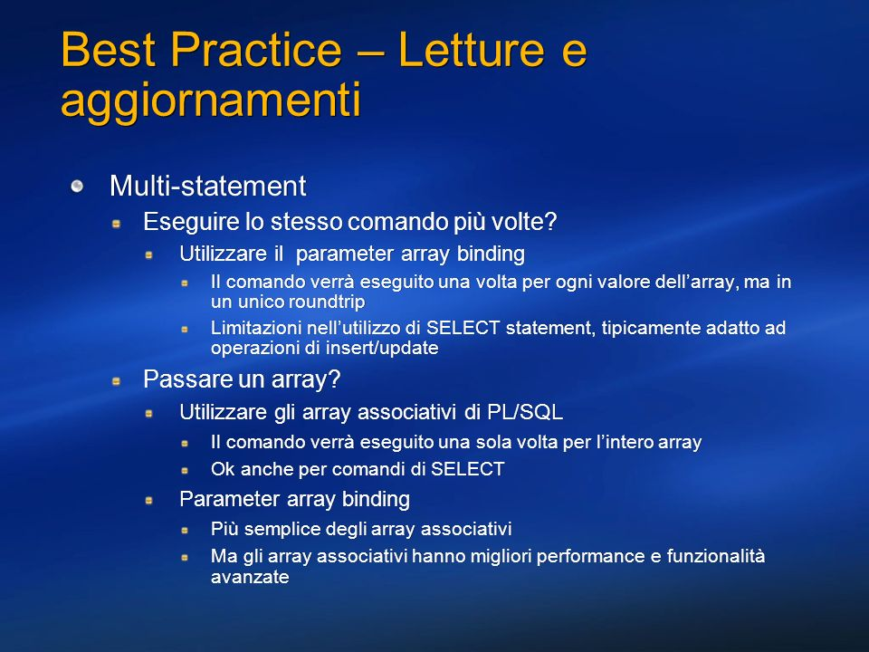 Best Practice – Letture e aggiornamenti Multi-statement Eseguire lo stesso comando più volte? Utilizzare il parameter array binding Il comando verrà e