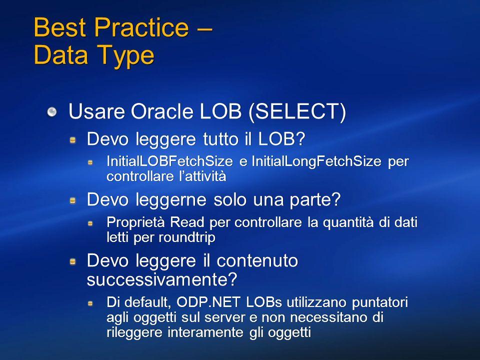 Best Practice – Data Type Usare Oracle LOB (SELECT) Devo leggere tutto il LOB? InitialLOBFetchSize e InitialLongFetchSize per controllare lattività De