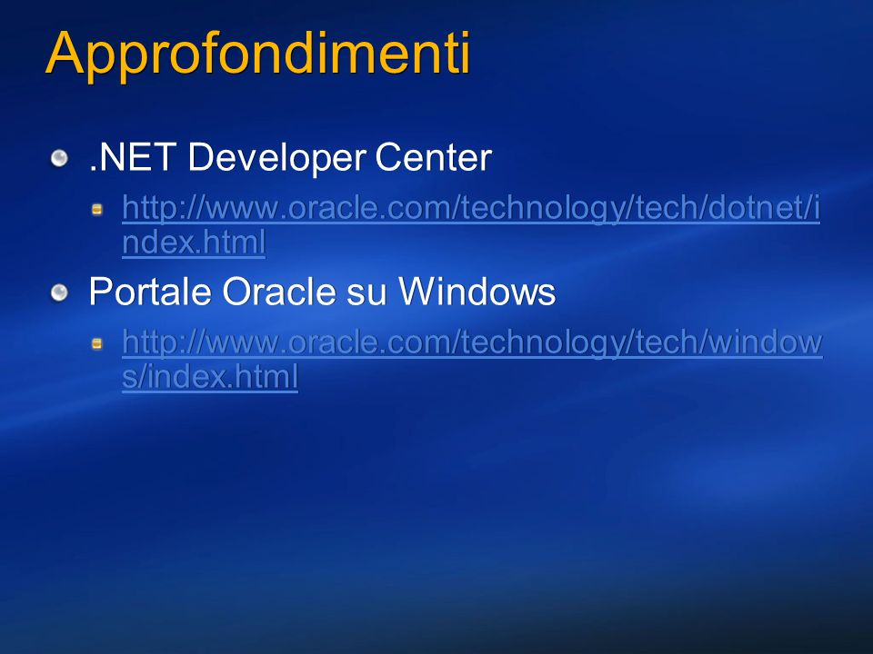 Approfondimenti.NET Developer Center http://www.oracle.com/technology/tech/dotnet/i ndex.html Portale Oracle su Windows http://www.oracle.com/technolo