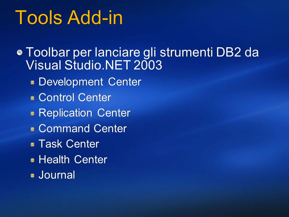 Tools Add-in Toolbar per lanciare gli strumenti DB2 da Visual Studio.NET 2003 Development Center Control Center Replication Center Command Center Task