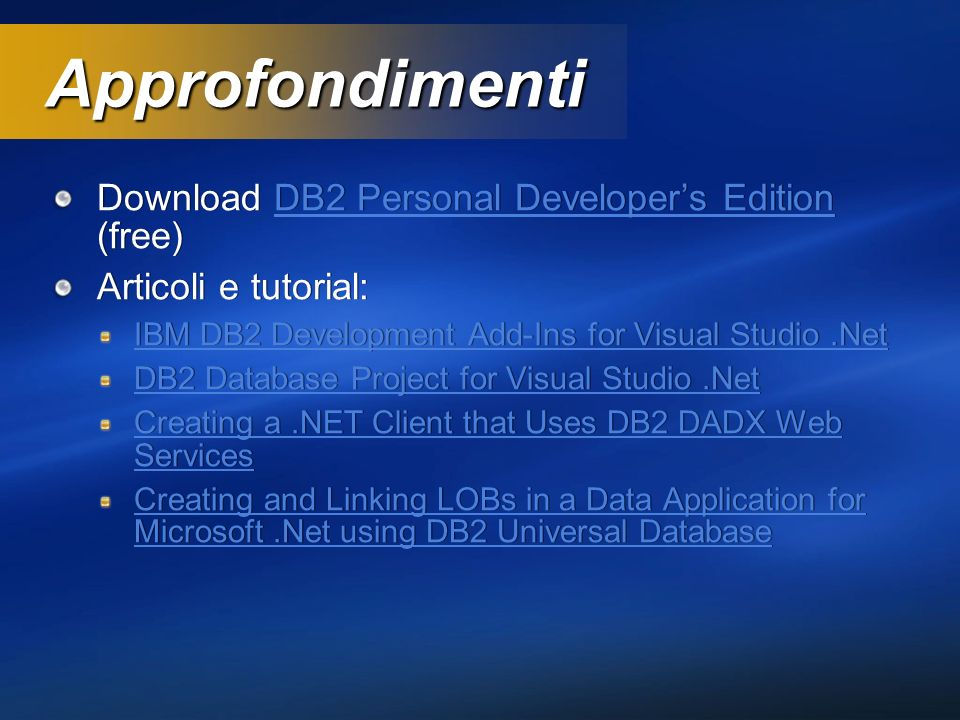 Approfondimenti Download DB2 Personal Developers Edition (free)DB2 Personal Developers Edition Articoli e tutorial: IBM DB2 Development Add-Ins for Vi