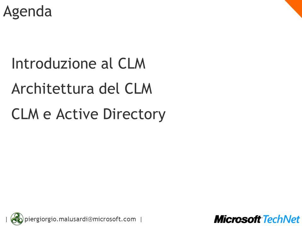 | piergiorgio.malusardi@microsoft.com | Agenda Introduzione al CLM Architettura del CLM CLM e Active Directory
