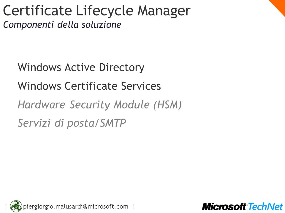 | piergiorgio.malusardi@microsoft.com | Certificate Lifecycle Manager Componenti della soluzione Windows Active Directory Windows Certificate Services