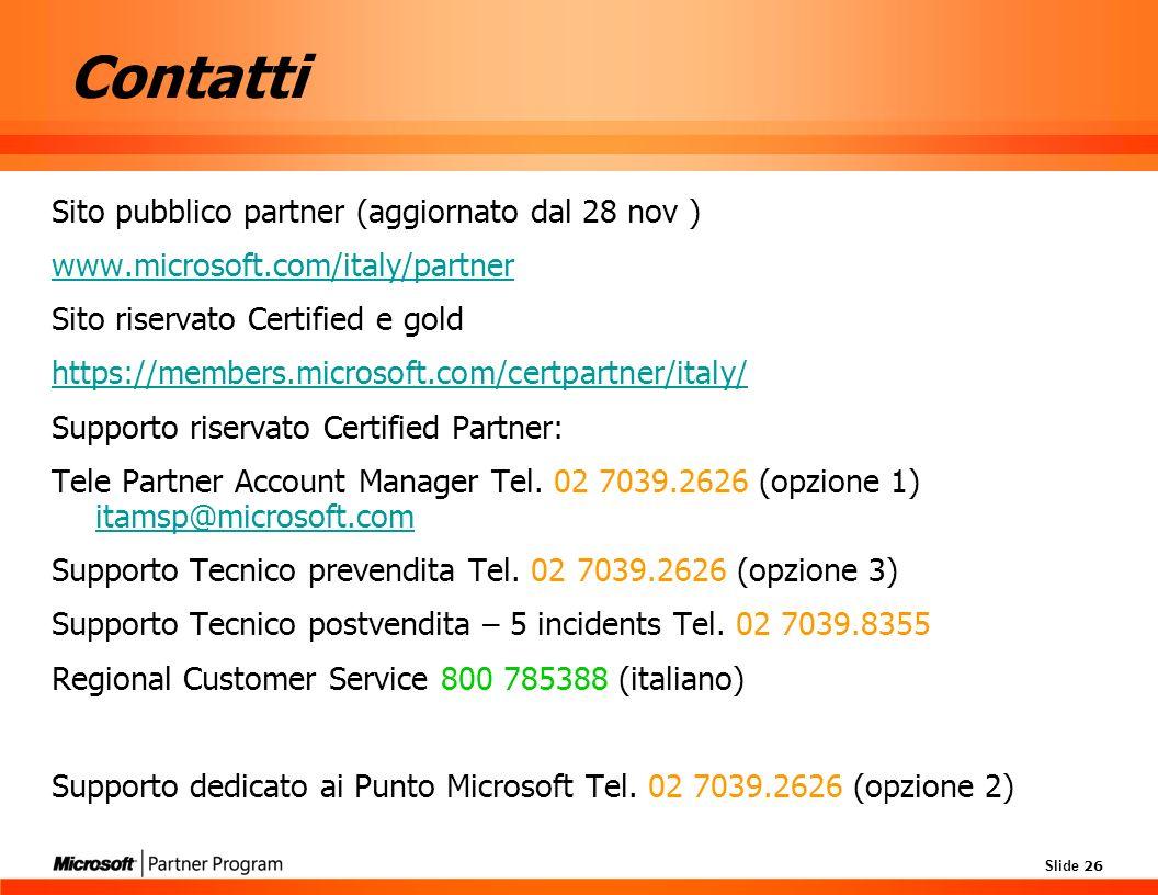 Slide 26 Contatti Sito pubblico partner (aggiornato dal 28 nov ) www.microsoft.com/italy/partner Sito riservato Certified e gold https://members.micro