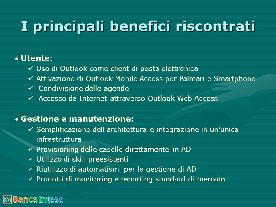 I principali benefici riscontrati Utente: Uso di Outlook come client di posta elettronica Attivazione di Outlook Mobile Access per Palmari e Smartphon
