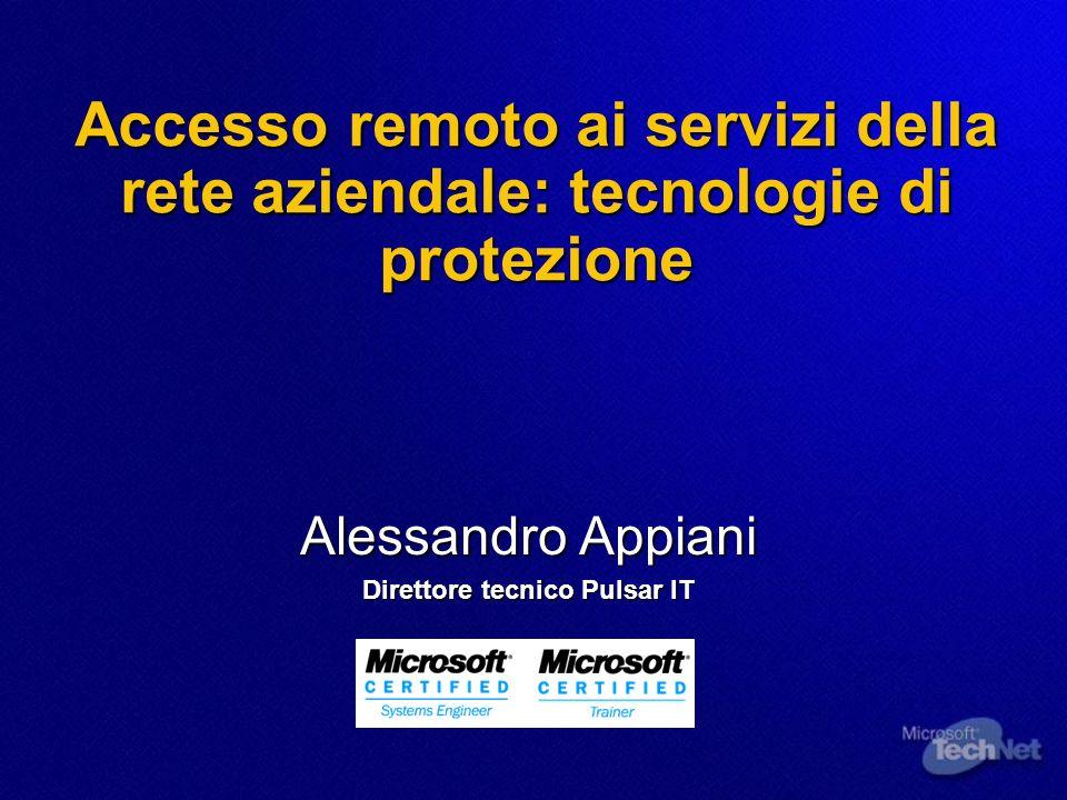 Accesso remoto ai servizi della rete aziendale: tecnologie di protezione Alessandro Appiani Direttore tecnico Pulsar IT