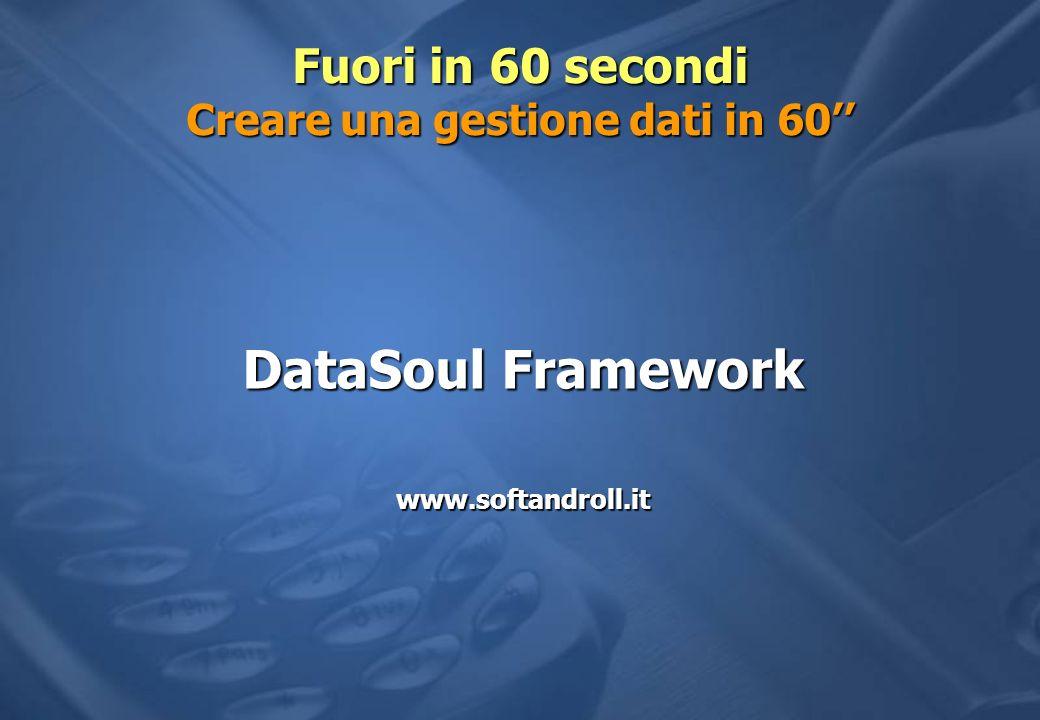 Fuori in 60 secondi Creare una gestione dati in 60 DataSoul Framework www.softandroll.it