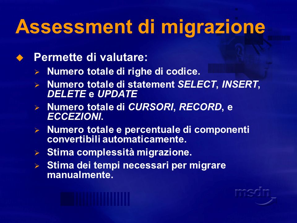 Assessment di migrazione Benefici Integrato in SSMA Valutazione della complessita della migrazione Valutazione dei tempi di migrazione Mostra la percentuale di oggetti immediatamente convertibili I report possono essere salvati Comprendere il tool di assessment Creazione di report
