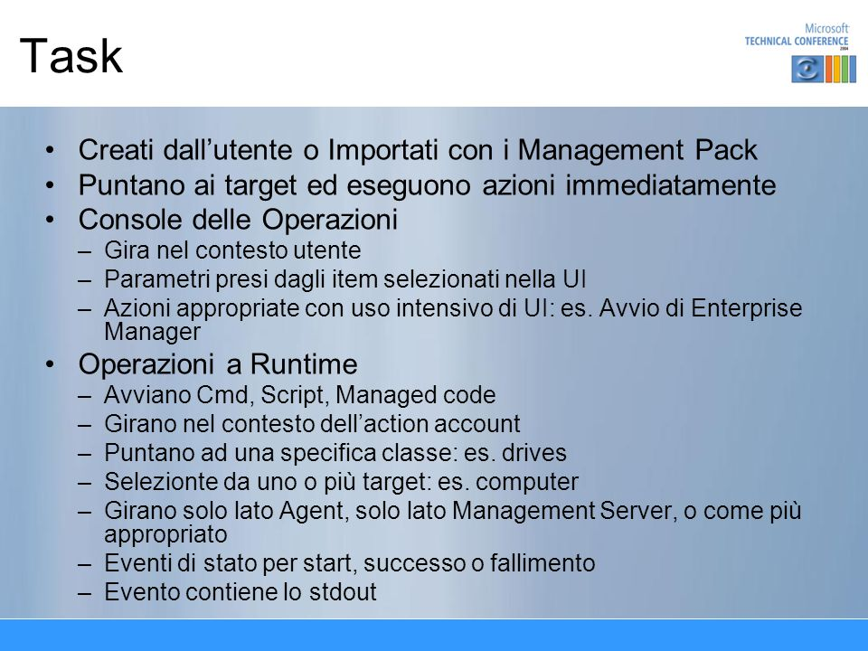 Task Creati dallutente o Importati con i Management Pack Puntano ai target ed eseguono azioni immediatamente Console delle Operazioni –Gira nel contes