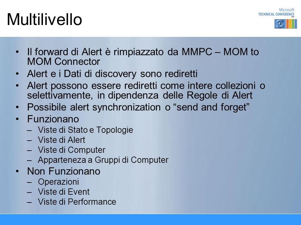Multilivello Il forward di Alert è rimpiazzato da MMPC – MOM to MOM Connector Alert e i Dati di discovery sono rediretti Alert possono essere redirett