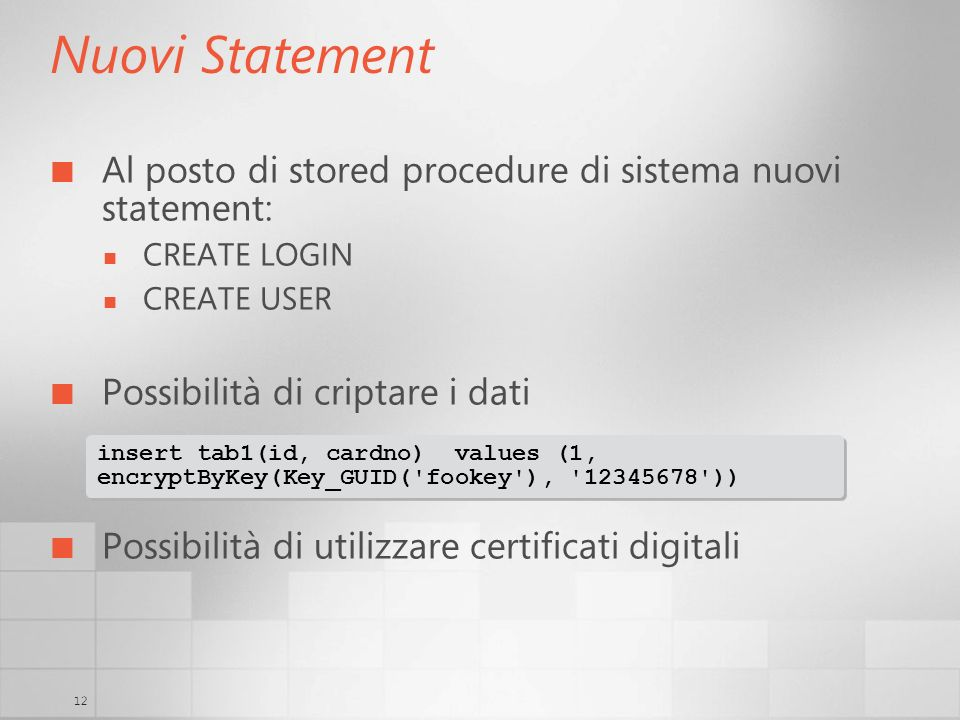 12 Nuovi Statement Al posto di stored procedure di sistema nuovi statement: CREATE LOGIN CREATE USER Possibilità di criptare i dati Possibilità di uti
