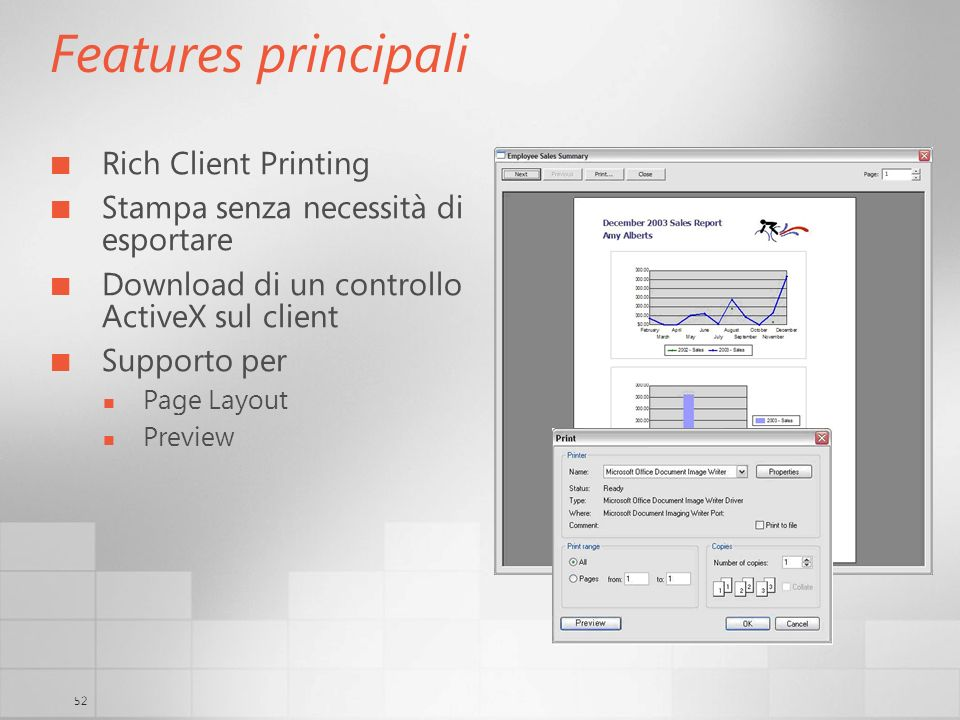 52 Features principali Rich Client Printing Stampa senza necessità di esportare Download di un controllo ActiveX sul client Supporto per Page Layout Preview